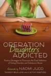 Operation Daughters Addicted: Positive Strategies to Overcome the Dual Addiction of Eating Disorders and Substance Abuse - Sandy Mullen, Cathy Napier, Naomi Judd