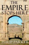 The Empire Stops Here: A Journey along the Frontiers of the Roman World - Philip Parker