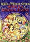 Wielka księga baśni - Jacob Grimm, Wilhelm Grimm