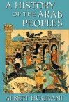 A History of the Arab Peoples [With Earbuds] - Albert Hourani, Nadia May