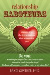 Relationship Saboteurs: Overcoming the Ten Behaviors that Undermine Love - Randi Gunther, Richard Gunther