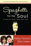 Spaghetti for the Soul: A Feast of Faith, Hope and Love - Kathy Troccoli, Ellie Lofaro
