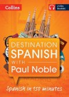 Destination Spanish with Paul Noble. Paul Noble - Paul Noble