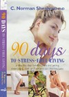 90 Days to Stress-Free Living: A Day-by-Day Health Plan, Including Exercises, Diet, and Relaxation Techniques - C. Norman Shealy