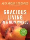Gracious Living in a New World: Finding Joy in Changing Times - Alexandra Stoddard