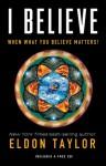 I Believe: When What You Believe Matters! - Eldon Taylor