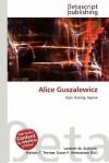 Alice Guszalewicz - Lambert M. Surhone, Mariam T. Tennoe, Susan F. Henssonow