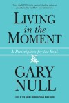 Living in the Moment: A Prescription for the Soul - Gary Null