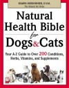 Natural Health Bible for Dogs & Cats: Your A-Z Guide to Over 200 Conditions, Herbs, Vitamins, and Supplements - Shawn Messonnier