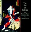 The Art of Kabuki: Five Famous Plays (Second Revised Edition) - Samuel L. Leiter