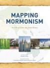 Mapping Mormonism: An Atlas of Latter-day Saint History - Brandon S. Plewe, S. Kent Brown, Donald Q. Cannon, Richard H. Jackson
