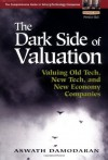 The Dark Side of Valuation: Valuing Old Tech, New Tech, and New Economy Companies - Aswath Damodaran