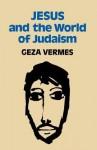 Jesus and the World of Judaism - Géza Vermès