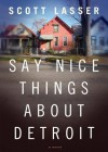 Say Nice Things about Detroit - Scott Lasser