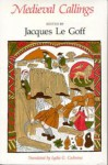 Medieval Callings - Jacques Le Goff, Lydia G. Cochrane