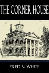 The Corner House - Fred M. White