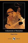 Instruments of Reduction (Dodo Press) - Hippocrates, Francis Adams