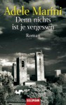 Denn nichts ist je vergessen: Roman (German Edition) - Adele Marini, Katharina Schmidt