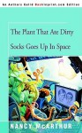 The Plant That Ate Dirty Socks Goes Up In Space - Nancy McArthur