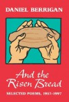 And the Risen Bread: Selected and New Poems 1957-97 - Daniel Berrigan