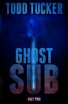 Ghost Sub: Part Two - Todd Tucker