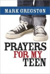Prayers for My Teen - Mark Gregston