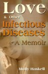 Love and Other Infectious Diseases: A Memoir - Molly Haskell