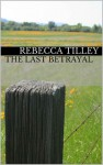The Last Betrayal (Mail Order Brides of Roundup: Felicity) - Rebecca Tilley
