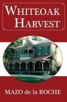 Whiteoak Harvest - Mazo de la Roche