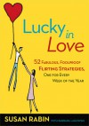 Lucky in Love: 52 Fabulous, Foolproof Flirting Strategies, One for Every Week of the Year - Susan Rabin, Barbara Lagowski