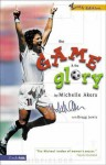 Game and the Glory, The - Michelle Akers, Gregg Lewis