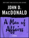 A Man of Affairs: A Novel - John D. MacDonald