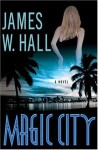 Magic City: A Novel - James W. Hall