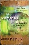Let the Nations Be Glad!: The Supremacy of God in Missions - John Piper