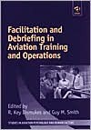 Facilitation and Debriefing in Aviation Training Aand Operations - R. Key Dismukes, Guy M. Smith
