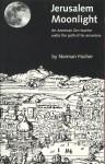Jerusalem Moonlight: An American Zen Teacher Walks the Path of His Ancestors - Norman Fischer