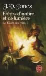 Freres Ombre Et Lumiere (Le Livre des Mots, #3) - J.V. Jones, Guillaume Fournier