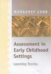 Assessment in Early Childhood Settings: Learning Stories - Margaret Carr