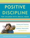 Positive Discipline for Children with Special Needs: Raising and Teaching All Children to Become Resilient, Responsible, and Respectful - Jane Nelsen, Steven Foster, Arlene Raphael