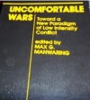 Uncomfortable Wars: Toward a New Paradigm of Low Intensity Conflict - Max G. Manwaring