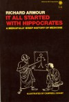 It All Started with Hippocrates: A Mercifully Brief History of Medicine - Richard Armour