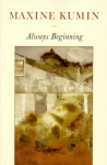 Always Beginning: Essays on a Life in Poetry - Maxine Kumin