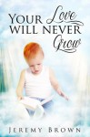 Your Love Will Never Grow - Jeremy Brown