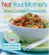 Not Your Mother's Slow Cooker Cookbook - Beth Hensperger, Julie Kaufman