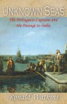 Unknown Seas: The Portuguese Captains and the Passage to India - Ronald Watkins