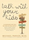 Talk With Your Kids: Conversations About Ethics -- Honesty, Friendship, Sensitivity, Fairness, Dedication, Individuality -- and 103 Other Things That Really Matter - Michael Parker