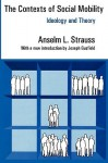 The Contexts of Social Mobility: Ideology and Theory - Anselm L. Strauss