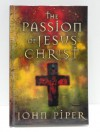 The Passion of Jesus Christ: 50 Reason Why He Came to Die. - John Piper