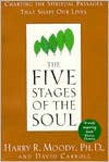 The Five Stages of the Soul: Charting the Spiritual Passages That Shape Our Lives - Harry R. Moody, David Carroll