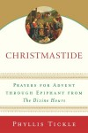 Christmastide: Prayers for Advent Through Epiphany from The Divine Hours - Phyllis A. Tickle